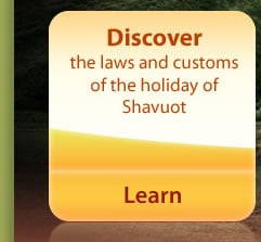 DISCOVER the laws and customs of Shavuot
