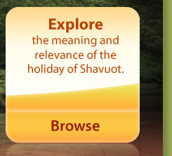 EXPLORE the meaning and relevance of the holiday of Shavuot
